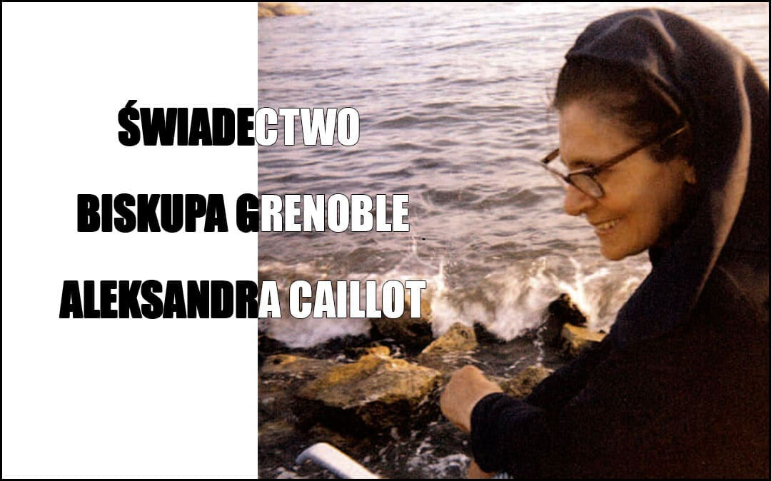 Świadectwo Biskupa Grenoble Aleksandra Caillot